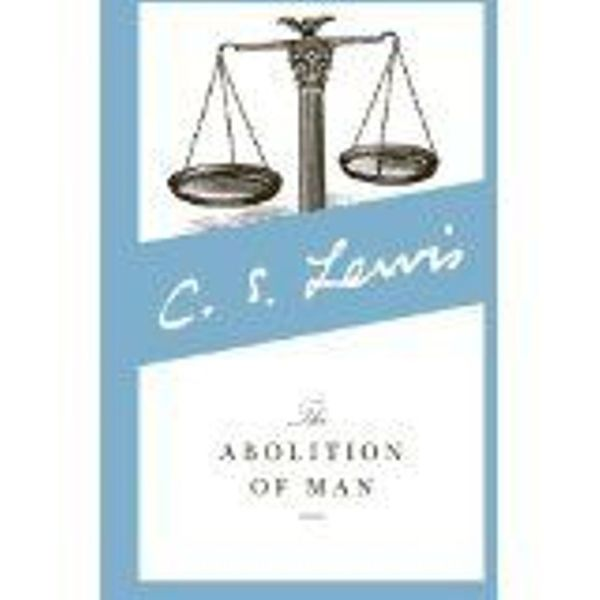 the abolition of man cs lewis review essay Brothersjuddcom reviews cs lewis's the abolition of man: reflections on education with special reference to the teaching of english in the upper forms of schools - grade: a.